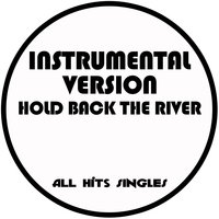 Hold Back the River - Single — All Hits Singles