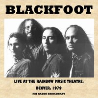 Live at the Rainbow Music Theatre, Denver, 1979 (FM Radio Broadcast) — Blackfoot