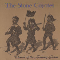 Church Of The Falling Rain — The Stone Coyotes