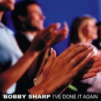 I've Done It Again — Bobby Sharp