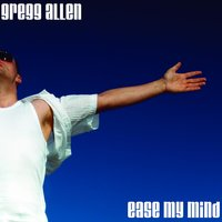 Ease My Mind — Gregg Allen