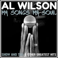 My Songs, My Soul - Show and Tell & Other Greatest Hits — Al Wilson