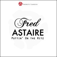 Puttin' On the Ritz — Fred Astaire, Irving Berlin