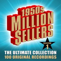 1950s Million Sellers - The Ultimate Collection (Selection 1) - 100 Original Recordings — сборник