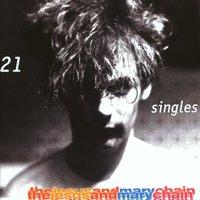 21 Singles — The Jesus & Mary Chain