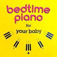 Bedtime Piano for Your Baby — Bedtime Baby