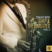Tonight with Shep & the Limelites, Vol. 2 — Shep & The Limelites