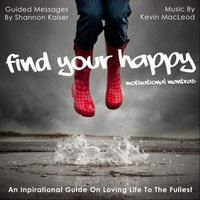 Find Your Happy: Motivational Mantras — Shannon Kaiser & Kevin MacLeod