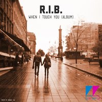 When I Touch You (Album) — R. I. B.