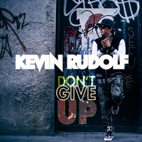 Don't Give Up — Kevin Rudolf