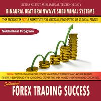 Forex Trading Success — Binaural Beat Brainwave Subliminal Systems