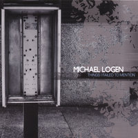 Things I Failed To mention — Michael Logen