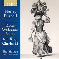 Royal Welcome Songs for King Charles II — Генри Пёрселл, The Sixteen, Harry Christophers, The Sixteen / Harry Christophers, The Sixteen Orchestra