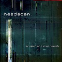 Shaper And Mechanist — Headscan
