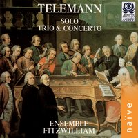 Telemann: Solo, Trio & Concerto — Ensemble Fitzwilliam, Георг Филипп Телеман