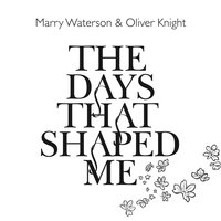 The Days That Shaped Me — Marry Waterson & Oliver Knight