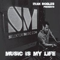 Ivan Robles Presents Music Is My Life — Ivan Robles