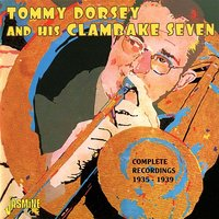 Complete Recordings: 1935-1939 — Tommy Dorsey & His Clambake Seven