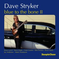 Blue to the Bone II — Clark Gayton, Brian Lynch, Adam Nussbaum, Dave Stryker, Steve Slagle, Bruce Barth
