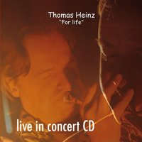 '' For life '' live in concert — Thomas Heinz