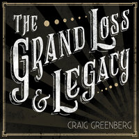 The Grand Loss & Legacy — Craig Greenberg