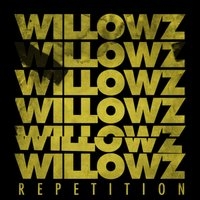 Repetition — The Willowz
