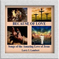 Because of Love — Larry L Lambert