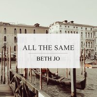All the Same — Beth Jo