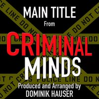 "Main Title (From ""Criminal Minds"") — Dominik Hauser"