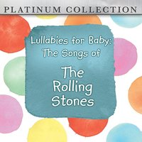 Lullabies for Baby: The Songs of the Rolling Stones — Platinum Collection Band