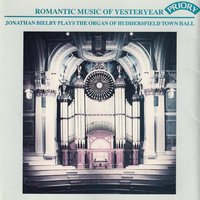 Romantic Music of Yesteryear / The Organ of Huddersfield Town Hall — Jonathan Bielby