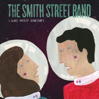 I Scare Myself Sometimes — The Smith Street Band