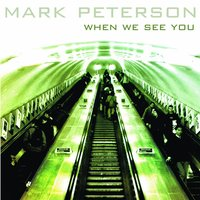 When We See You — Mark Peterson