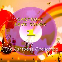 Cartoons Love Songs — The Cartoons Orchestra
