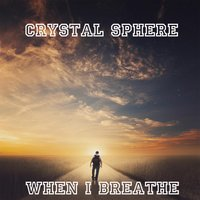 When I Breathe — Crystal Sphere