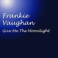 Give Me The Moonlight — Frankie Vaughan