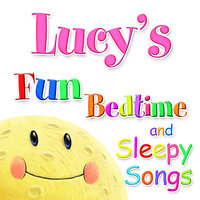 Fun Bedtime and Sleepy Songs For Lucy — Eric Quiram, Julia Plaut, Michelle Wooderson, Ingrid DuMosch, The London Fox Players