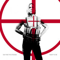 Ready To Die — Iggy Pop & The Stooges