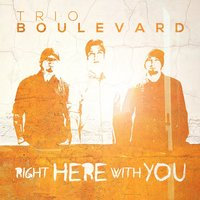 Right Here with You — Trio Boulevard