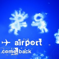 Come back — AIRPORT