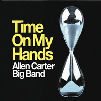 Time on My Hands — Allen Carter Big Band