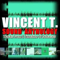 Sound Anthology: Tracks From A Timeline Of Release — Vincent T