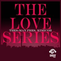 Thes-Man Pres. Kimicoh - The Love Series — DJ Thes-Man, Kimicoh