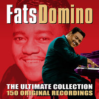 The Ultimate Collection - 150 Original Recordings — Fats Domino