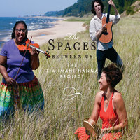 The Spaces Between Us — The Tia Imani Hanna Project