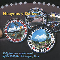 Huaynos Y Danzas - Religious and Secular Music of the Callejón de Huaylas, Peru — сборник