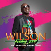 Feeling Good — DJ Wilson, Julius Caesar & Vince Mc Clenny, Juliaz Cezer & Vince Mc Clenny