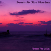 Down At the Marina — Tom Weiss
