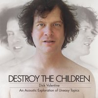 Destroy the Children — Dick Valentine