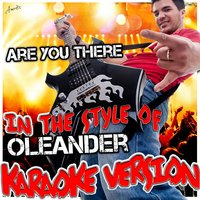 Are You There (In the Style of Oleander) — Ameritz - Karaoke